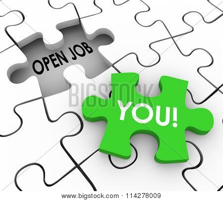Open Job words in a puzzle piece hole to illustrate a vacant position or career opening or opportunity and the word You on a piece to fill it