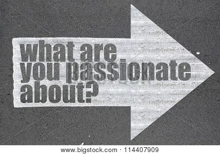Arrow On Asphalt Road Written Word What Are You Passionate About?