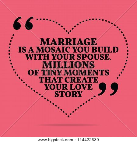 Inspirational Love Marriage Quote. Marriage Is A Mosaic You Build With Your Spouse. Millions Of Tiny