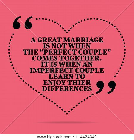 Inspirational Love Marriage Quote. A Great Marriage Is Not When The