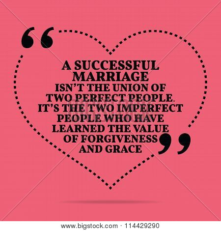 Inspirational Love Marriage Quote. A Successful Marriage Isn't The Union Of Two Perfect People. It's