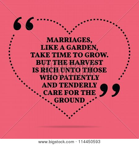 Inspirational Love Marriage Quote. Marriages, Like A Garden, Take Time To Grow. But The Harvest Is R