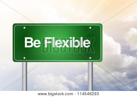 Be Flexible Green Road Sign, Business Concept..