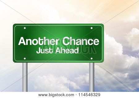 Another Chance Just Ahead Green Road Sign, Business Concept..