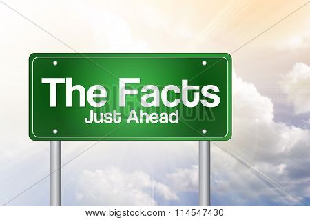 The Facts, Just Ahead Green Road Sign, Business Concept..