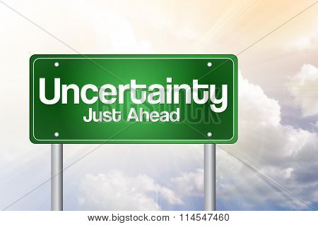Uncertainty Just Ahead Green Road Sign, Business Concept..