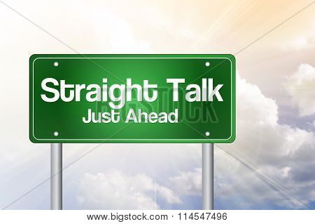 Straight Talk, Just Ahead Green Road Sign, Business Concept