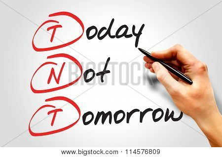 Today Not Tomorrow