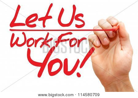 Hand Writing Let Us Work For You, Business Concept