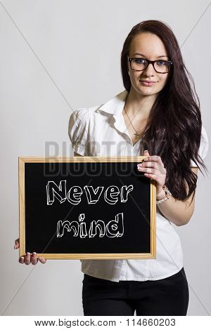 Never Mind - Young Businesswoman Holding Chalkboard