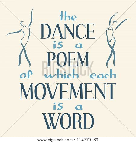 Dance is a poem of which each movement is a word.