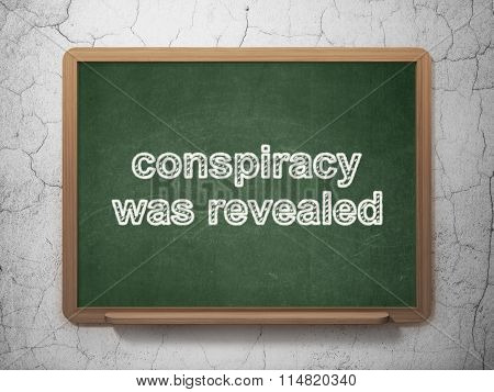 Politics concept: Conspiracy Was Revealed on chalkboard background