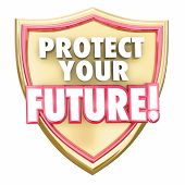 Protect Your Future words in red 3d letters on a gold shield to illustrate saving money to grow wealth and investments for a secure tomorrow poster