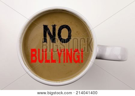 No Bullying Writing Text In Coffee In Cup. Business Concept For Bullies Prevention Against School Wo