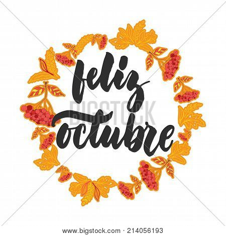 Feliz octubre - happy october in spanish, hand drawn latin autumn month lettering quote with seasonal wreath isolated on the white background. Fun brush inscription for greeting card or posters