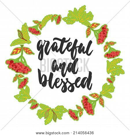 Grateful and blessed - hand drawn latin Thanksgiving Day lettering quote with autumn wreath isolated on the white background. Fun brush ink inscription for greeting card or poster design