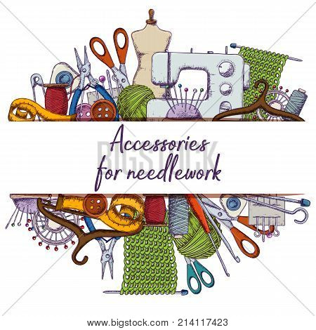 Set of tools for needlework and sewing. Handmade equipment and needlework accessoriesy colorful sketch illustration. Vector