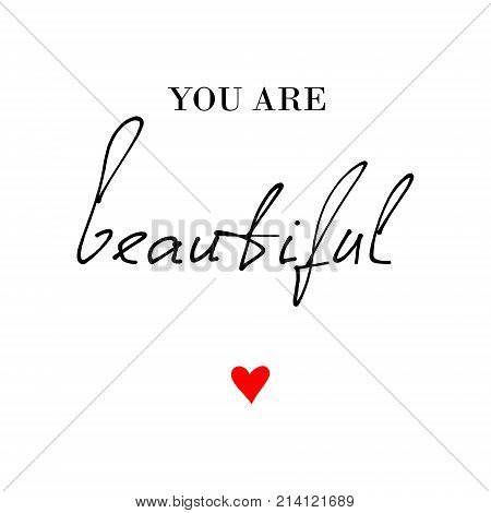 You Are Beautiful Calligraphic Quote Print In Vector. Beauty And Fashion Quote Design With Red Heart