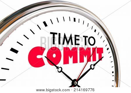 Time to Commit Vow Promise Follow Through Clock 3d Illustration poster