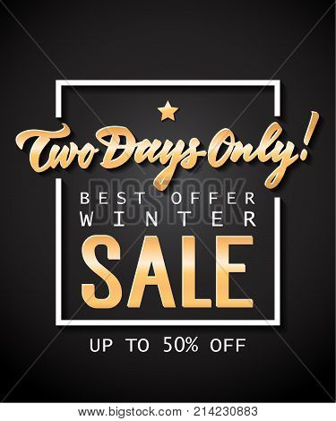 Two Days Only Best Offer Winter Sale up to Fifty Percent Off lettering in frame. Handwritten and typed text, calligraphy. For invitations, posters, leaflets and brochures.
