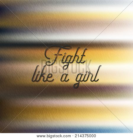 Inscription fight like a girl, gradient background. Vector illustration of text as a banner, flyers, motto