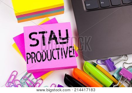 Writing Showing Stay Productive Made In The Office With Surroundings Laptop Marker Pen. Business Con