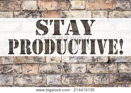 Conceptual Announcement Text Caption Inspiration Showing Stay Productive. Business Concept For Conce