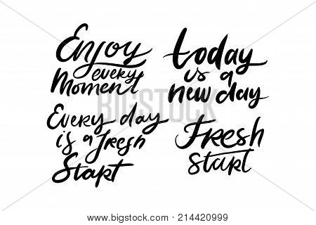 Today is a new day. Every day is a fresh start. Fresh start.Enjoy every moment. Hand lettering. Modern calligraphic design. Motivational quote. Vector illustration