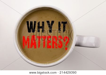 Word, Writing Question Why It Matters Text In Coffee In Cup Business Concept For Motivation Goal Ach