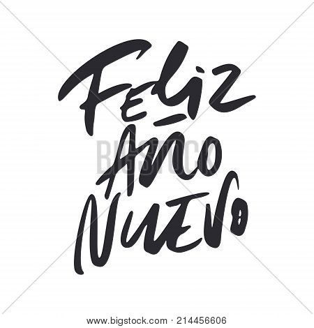 Feliz Ano Nuevo - New Year calligraphy phrase in Spanish. Hand drawn modern lettering.