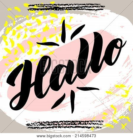Hallo. Word hello, good day in German. Fashionable calligraphy. Vector illustration on abstract colorful background. Hand-drawn lettering.