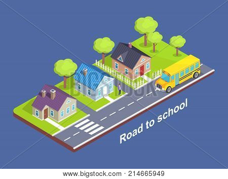 Road to school through cottage town with crosswalk, main road, green lawn and garden full of trees vector isometric illustration isolated on blue