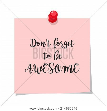 Note paper with motivation text dont forget to be awesome, isolated on white background, vector illustration