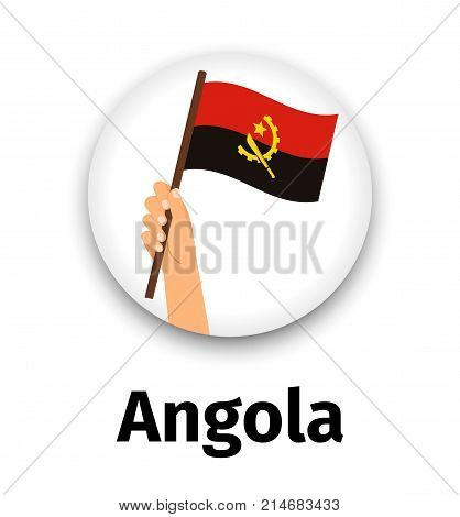 Angola flag in hand, round icon with shadow isolated on white. Human hand holding flag, vector illustration
