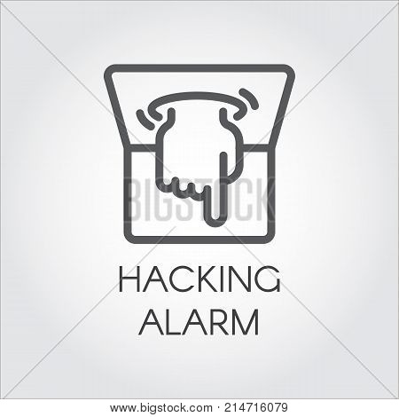 Hacking alarm outline icon. Virtual hacking PC, laptop and software linear label. Logo of hand crawling out of the computer monitor. Intrusion into anothers system. Vector illustration