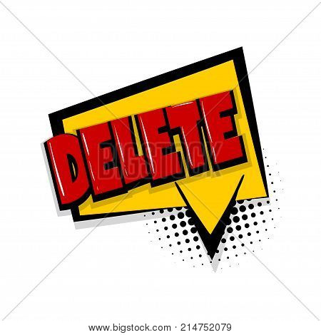 delete, button Comic text speech bubble balloon. Pop art style wow banner message. Comics book font sound phrase template. Halftone dot vector illustration funny colored design.