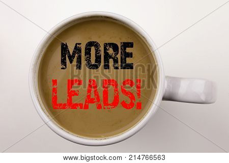 Word, Writing More Leads Text In Coffee In Cup. Business Concept For Get More Leads Consumer Marketi