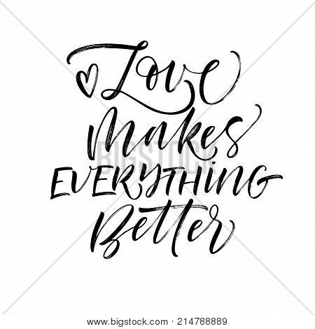 Love makes everything better phrase. Romantic lettering. Ink illustration. Modern brush calligraphy. Isolated on white background.