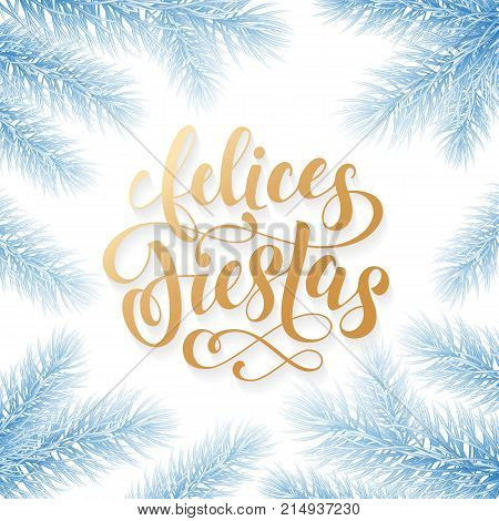 Felices Fiestas Spanish Happy Holidays Golden Hand Drawn Calligraphy And Fir Tree Decoration. Vector