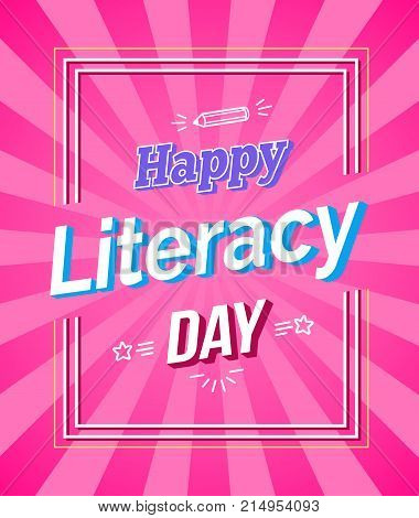 Happy Literacy Day bright colorful poster. Vector illustration contains holiday wish in square frame on pink background with doodles with rays