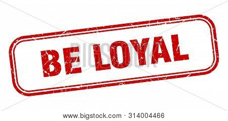 be loyal stamp. be loyal square grunge sign. be loyal poster