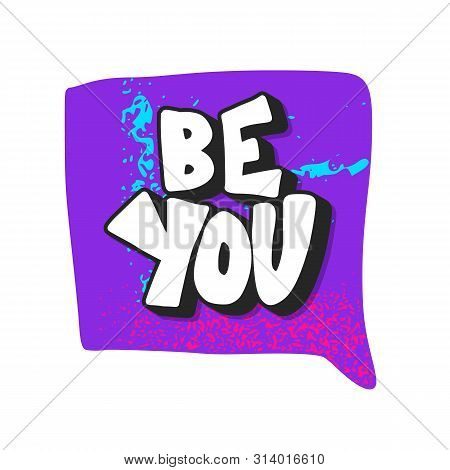 Be You Phrase With Speech Bubble Isolated. Stylized Quote. Vector Illustration.