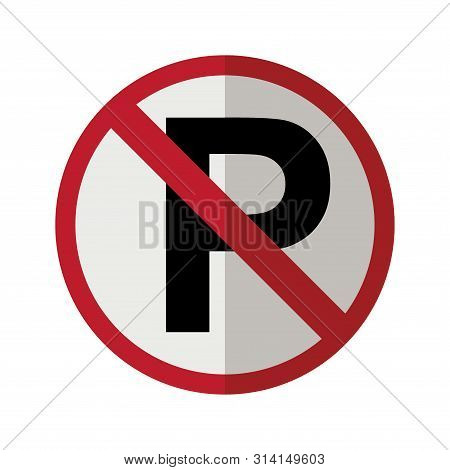 No Parking Sign Isolated In White Background. No Parking Sign Icon. No Parking Sign For Your Web Sit