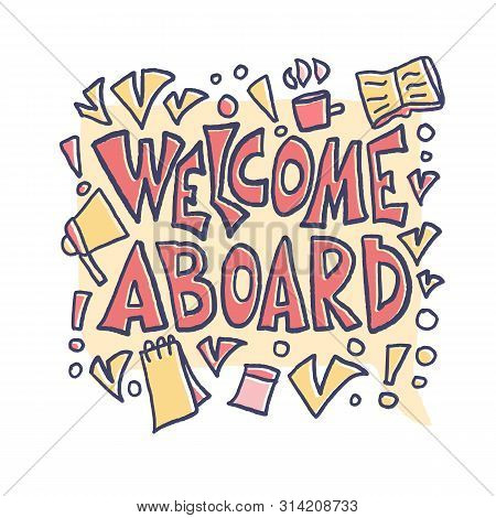 Welcome Aboard Concept. Hand Drawn Lettering With Speech Bubble And Corporate Items. New Team Member