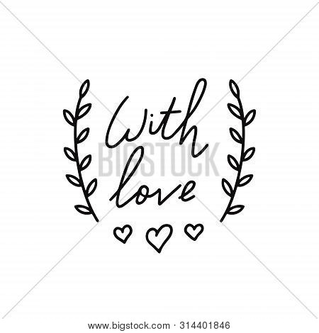 With Love Lettering. Hand Drawn Lettering Quote Elegant Calligraphic Label. Lettering For Labels, Ba