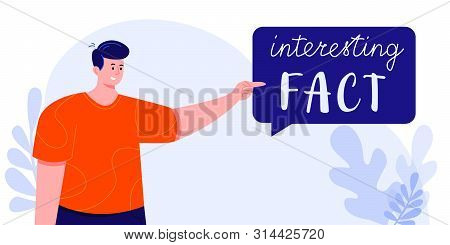 Young Man In Red T-shirt Holding A Speech Bubble With Interesting Fact Text. Colorful Vector Illustr