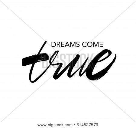 Dreams Come True Ink Brush Vector Lettering. Inspirational Saying Handwritten Calligraphy. T Shirt D