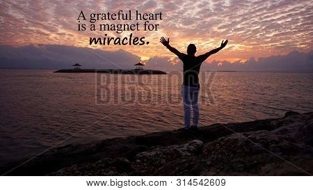 Miracle Inspirational Motivational Quote - A Grateful Heart Is A Magnet For Miracles. With Young Man