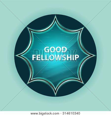 Good Fellowship Isolated On Magical Glassy Sunburst Blue Button Sky Blue Background