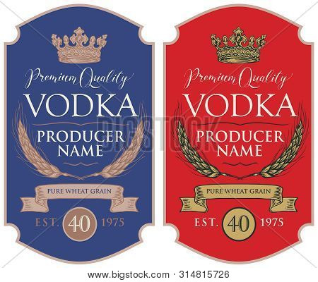 Set Of Two Vector Labels For Vodka In The Figured Frame With Crown, Ears Of Wheat, Ribbon And Inscri